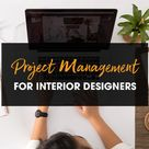 Project Management for Interior Designers: 6 Tips for Staying Organized