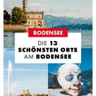 Bodensee Tipps: Die 13 schönsten Orte & Sehenswürdigkeiten am Bodensee!