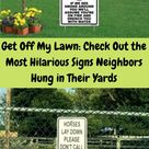 Get Off My Lawn: Check Out the Most Hilarious Signs Neighbors Hung in Their Yards