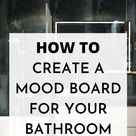 How to create a mood board for your bathroom
