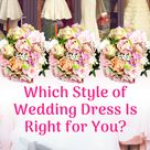 Quiz Which Style of Wedding Dress Is Right for You