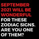 September 2021 Will Be Wonderful For These Zodiac Signs. Are You One Of Them?