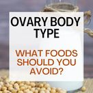 Ovary Body Type — What Foods to Avoid  - Blend Of Bites