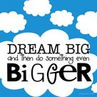 Dream Big, Do Bigger