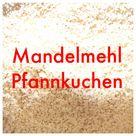 Entöltes Mandelmehl finden - Pfannkuchen Low Carb
