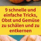 9 schnelle und einfache Tricks, Obst und Gemüse zu schälen und zu entkernen