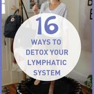 16 Ways to Detox Your Lymphatic System