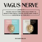 Vagus Nerve: 2 Books in 1: Natural Way of Stimulating Vagus Nerve to Reduce Pain Stress, Trauma, Depression, Anxiety with Physical Exercises