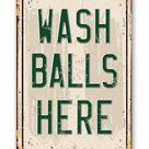 Wash Balls Here Golf Sign - Metal Sign - 12 x 18