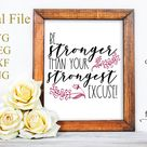 Be stronger than your strongest excuse  SVG PNG JPEG pdf eps | Etsy