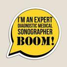 'I'm An Expert Diagnostic Medical Sonographer Boom' Magnet by stevenwoodcock