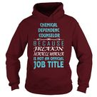 Chemical Dependency Counselor Because Freakin' Miracle Worker Is Not An Job Title