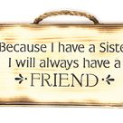 Because I Have a Sister I will Always Have a Friend - Hanging Wall Sign - Handmade