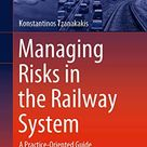 Managing Risks in the Railway System: A Practice-Oriented Guide (Springer Tracts on Transportation and Traffic, 18)