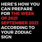 Here's How You Can Prepare For The Week Of 2021 September 2021 According To Your Zodiac Sign