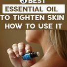 5 Best Essential Oils To Tighten Skin - QueenMind