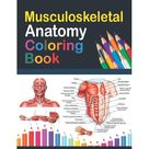 Musculoskeletal Anatomy Coloring Book: Incredibly Detailed Self-Test Muscular System Coloring Book for Human Anatomy Students & Teachers - Human Anatomy self test guide for students. Skeletal and Musc