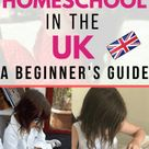 How To Homeschool UK: A Complete Beginner's Guide To Reassure And Equip Parents.