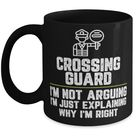 Crossing Guard I'm Not Arguing I'm Just Explaining Why I'm Right Crossing Guard Gift Funny Coffee Mu