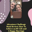 Adventure Challenge Book Review: How To Achieve an RV Life and A Happy Marriage