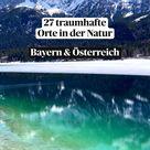27 traumhafte  Orte in der Natur! Reisetipps auf meinem Blog zu Bayern und Österreich