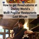 How to get reservations at Disney World's Most Popular Restaurants Last Minute