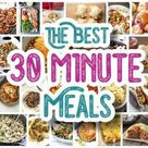 The BEST 30 Minute Meals Recipes – Easy, Quick and Delicious Family Friendly Lunch and Dinner Ideas