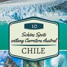 10 Sehenswürdigkeiten entlang der Carretera Austral in Chile