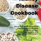 Chronic Kidney Disease Cookbook: How to Stop kidney Disease and Avoid Dialysis with the Most Complete Recipes. Improve your Renal Function with Easy and Delicious Recipes. - Hardcover