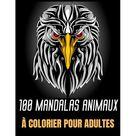 100 Mandalas Animaux colorier pour adultes : Immense collection de 174 pages dans ce livre de coloriage anti-stress et relaxant avec, aigles, lphants, hiboux, rhinocros, lions, chats, chiens, oiseaux, requins, loups, chevaux et bien plus dcouvrir. (Paperback)