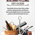 HAIR CUTTING AND HAIR STYLING DIY GUIDE: Easy Guide to learn about Hair cutting and Hair styling for men and women. Hair Terminologies from A to Z, tools, tips, products and cool hairstyles for men - Default