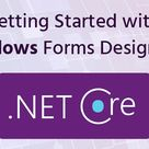 Getting Started with Windows Forms Designer in .NET Core