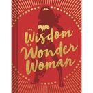 The Wisdom of Wonder Woman (Wonder Woman Book, Superhero Book, Pop Culture Books) (Hardcover)