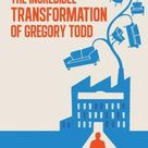 The Incredible Transformation of Gregory Todd: A Novel about Leadership and Managing Change - Paperback