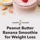Simple Peanut Butter Banana Smoothie for Weight Loss (My Favorite) - Blender Balance