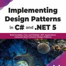 Implementing Design Patterns In C# And .Net 5: Build Scalab...