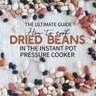 How to Cook Dried Beans in the Instant Pot Pressure Cooker