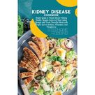 Kidney Disease Cookbook: Simple Guide to Renal Diet for Kidney Health. Regain Control of Your Eating Lifestyle with Fresh Flavorful Meals with Recipes Low in Sodium, Potassium, and Phosphorus (Hardcov