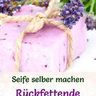 Rückfettende Seife selbst machen - Seifen-Rezept & Anleitung