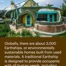 There are about 3,000 Earthships all over the world