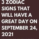 3 ZODIAC SIGNS THAT WILL HAVE A GREAT DAY ON SEPTEMBER 24, 2021