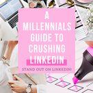 A Millennials Guide to crushing LinkedIn
