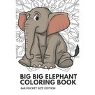 Big Big Elephant Coloring Book 6x9 Pocket Size Edition : Color Book with Black White Art Work Against Mandala Designs to Inspire Mindfulness and Creativity. Great for Drawing, Doodling and Sketching. (Paperback)