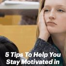 5 Tips To Help You Stay Motivated in College When Things Get Tough!