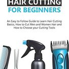 Haircutting for Beginners: An Easy to Follow Guide to Learn Haircutting Basics, how to Cut Men and Women Hair and How to Choose your Cutting Tools - Default