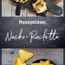 Nacho-Raclette – heute kommt Mexiko ins Pfännchen | küchenquelle
