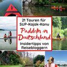 Mikroabenteuer Paddeln: Die schönsten SUP-, Kajak- und Kanutouren in Deutschland