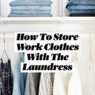 How To Store Work Clothes With The Laundress