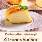 Protein-Zitronenkuchen mit Buttermilch - eiweißreiches Low-Carb-Rezept