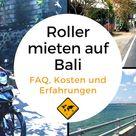 Roller mieten auf Bali - Wie gefährlich ist es? Kosten, FAQ & 10 Tipps